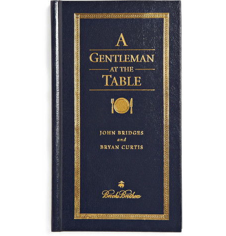 Brooks Brothers A Gentleman At The Table By John Bridges and Bryan Curtis Hardcover Book