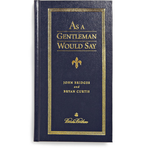 Brooks Brothers As A Gentleman Would Say by John Bridges and Bryan Curtis Hardcover Book