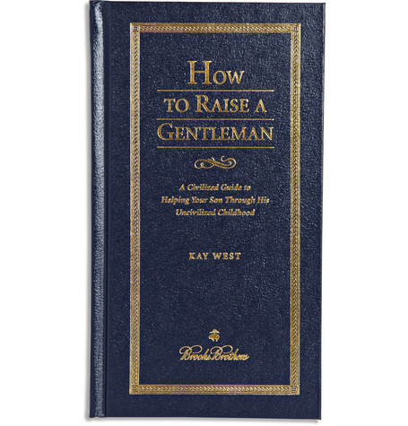 Brooks Brothers How to Raise a Gentleman by Kay West Hardcover Book